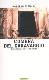 """La copertina del libro """"L'ombra del Caravaggio"""" di Roberto Fagiolo"""