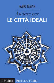 La copertina del libro Andare per le città ideali di Fabio Isman