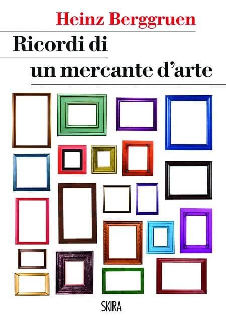 """la copertina del libro """"Ricordi di un mercante d'arte"""" di Heinz Berggruen, edito da Skira"""