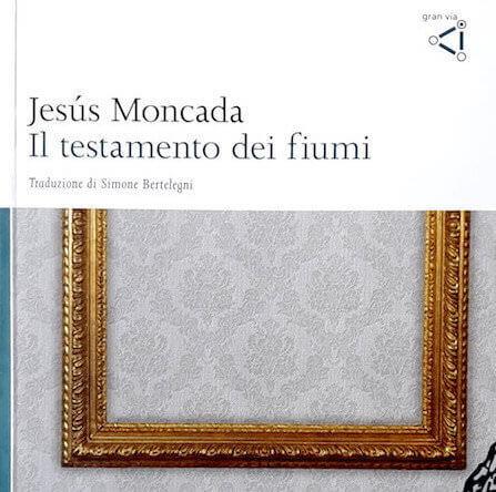 Jesús Moncada, Il testamento dei fiumi, Gran Via - Particolare della copertina del libro