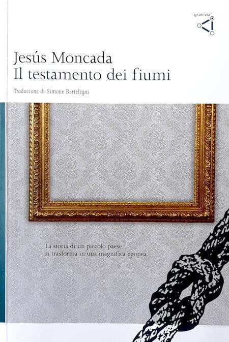 Jesús Moncada, Il testamento dei fiumi, Gran Via - Copertina del libro