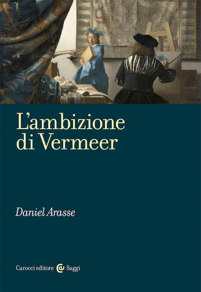 Daniel Arasse, L'ambizione di Vermeer, Carocci