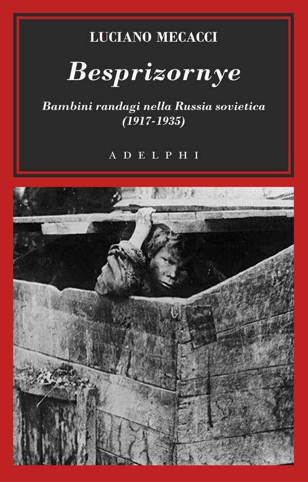 Luciano Mecacci, Besprizornye. Bambini randagi nella Russia sovietica, Adelphi