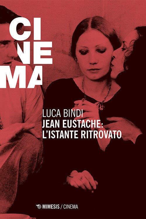Luca Bindi, Jean Eustache: l'istante ritrovato, Mimesis