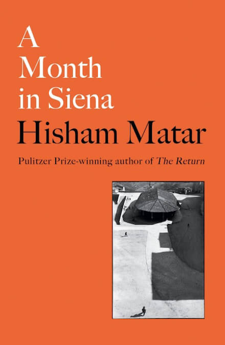Hisham Matar, A Month in Siena, Viking / Penguin
