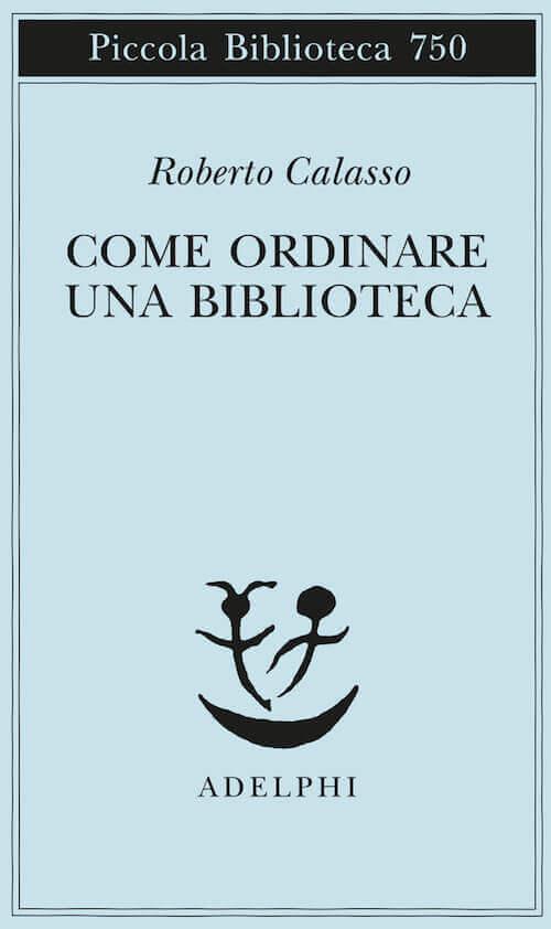 Roberto Calasso, Come ordinare una biblioteca, Adelphi
