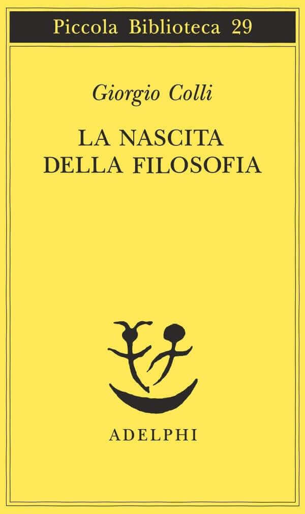 """""""La nascita della filosofia"""" di Giorgio Colli, pubblicato da Adelphi"""