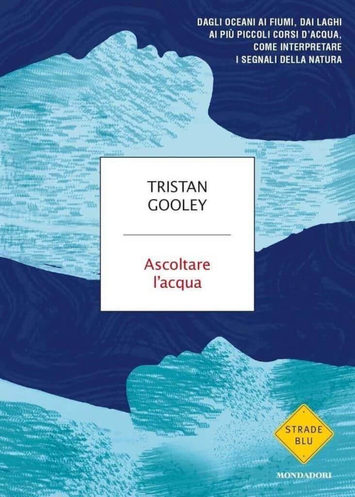 Tristan Gooley, Ascoltare l'acqua, Mondadori