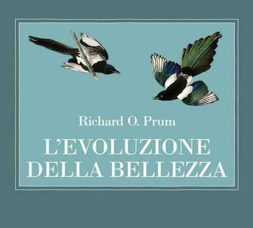 Richard O. Prum, L'evoluzione della bellezza, Adelphi