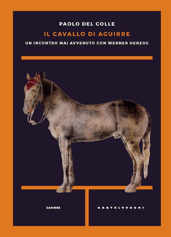 """""""Il cavallo di Aguirre"""" di Paolo Del Colle"""