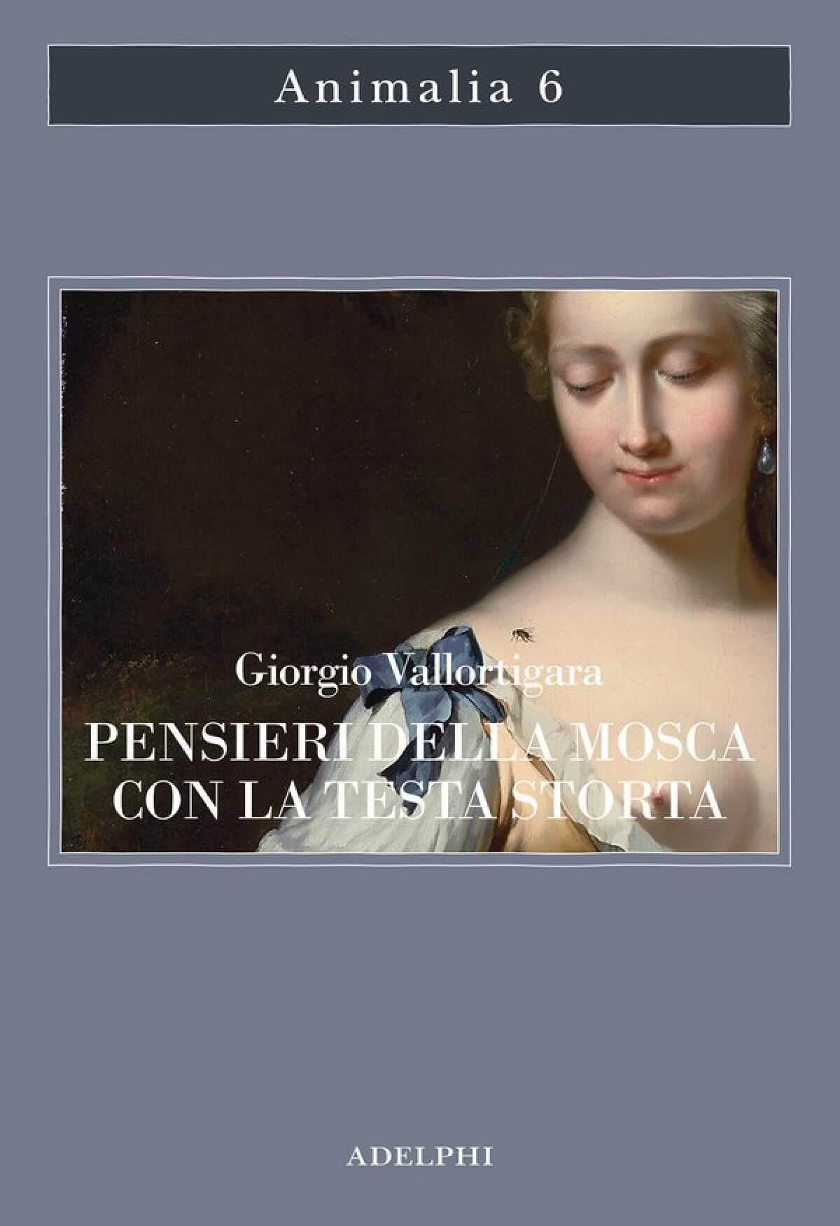 Giorgio Vallortigara, Pensieri della mosca con la testa storta, Adelphi