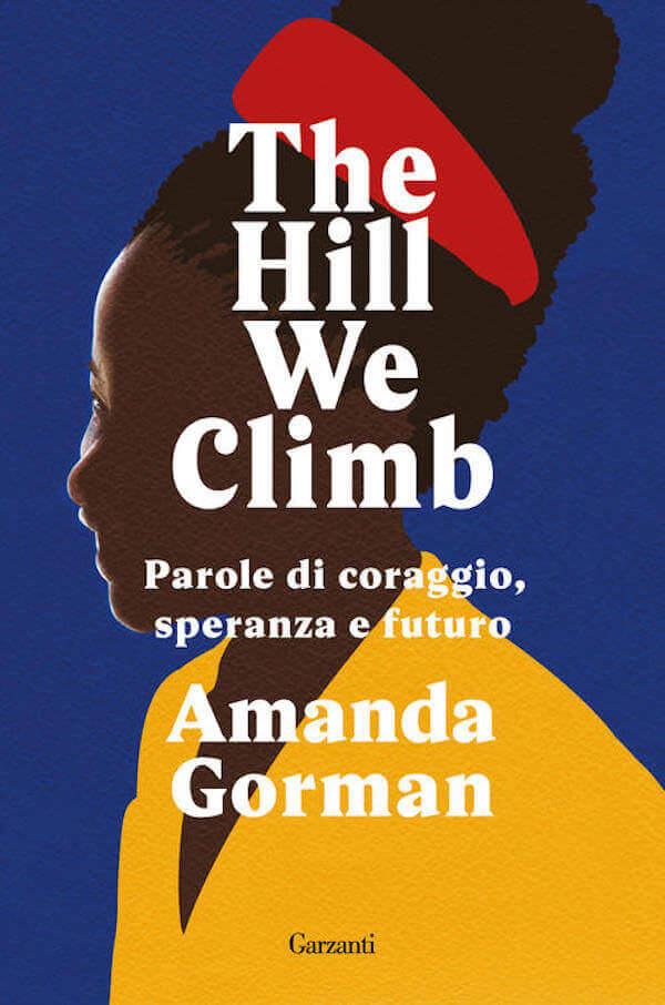 Amanda Gorman, The Hill We Climb, Garzanti