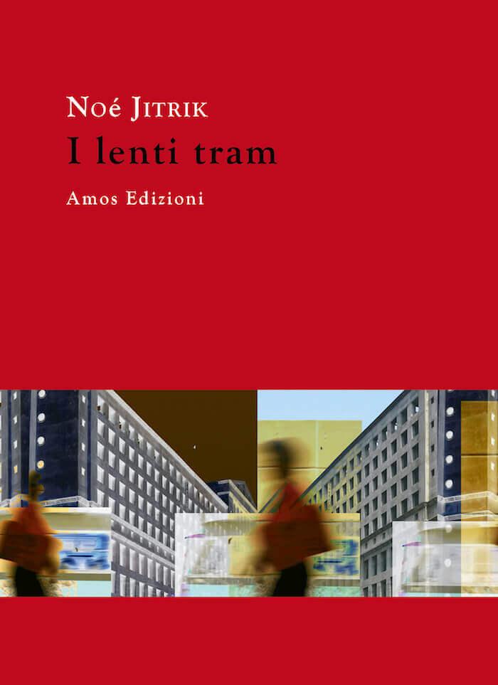 Noé Jitrik, I lenti tram, Amos Edizioni