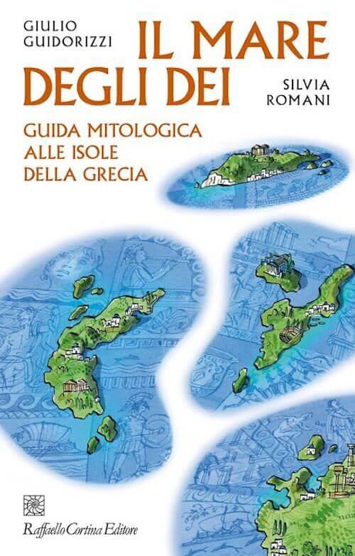 Giulio Guidorizzi e Silvia Romani, Il mare degli dei, Raffaello Cortina Editore